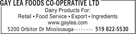 Gay Lea Foods Co-Operative Ltd HD OFF (519-822-5530) - Annonce illustrée======= - Dairy Products For: Retail • Food Service • Export • Ingredients www.gaylea.com