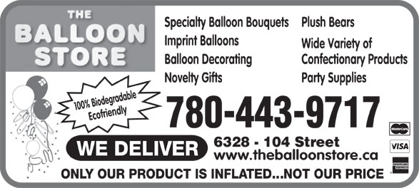 The Balloon Store (780-438-2717) - Display Ad - Specialty Balloon Bouquets Plush Bears Imprint Balloons Wide Variety of Balloon Decorating Confectionary Products Novelty Gifts Party Supplies 100% Biodegradable Ecofriendly 780-443-9717 6328 - 104 Street www.theballoonstore.ca