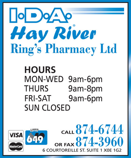 Ring's Pharmacy Ltd (867-874-6744) - Annonce illustrée======= - 9am-6pm FRI-SAT SUN CLOSED CALL 874-6744 OR FAX 874-3960 6 COURTOREILLE ST. SUITE 1 X0E 1G2 I D A Hay River Ring s Pharmacy Ltd HOURS 9am-6pm MON-WED 9am-9pm THURS