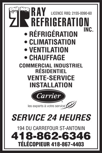 Ray Réfrigération Inc (418-862-6346) - Display Ad - RÉFRIGÉRATION CLIMATISATION VENTILATION CHAUFFAGE COMMERCIAL INDUSTRIEL RÉSIDENTIEL VENTE-SERVICE INSTALLATION SERVICE 24 HEURES 418-862-6346 TÉLÉCOPIEUR 418-867-4403 RÉFRIGÉRATION CLIMATISATION VENTILATION CHAUFFAGE COMMERCIAL INDUSTRIEL RÉSIDENTIEL VENTE-SERVICE INSTALLATION SERVICE 24 HEURES 418-862-6346 TÉLÉCOPIEUR 418-867-4403  RÉFRIGÉRATION CLIMATISATION VENTILATION CHAUFFAGE COMMERCIAL INDUSTRIEL RÉSIDENTIEL VENTE-SERVICE INSTALLATION SERVICE 24 HEURES 418-862-6346 TÉLÉCOPIEUR 418-867-4403  RÉFRIGÉRATION CLIMATISATION VENTILATION CHAUFFAGE COMMERCIAL INDUSTRIEL RÉSIDENTIEL VENTE-SERVICE INSTALLATION SERVICE 24 HEURES 418-862-6346 TÉLÉCOPIEUR 418-867-4403