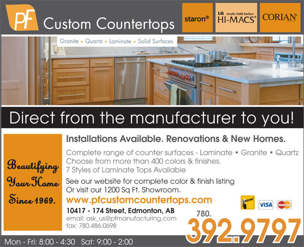 P F Manufacturing Ltd (780-484-0831) - Display Ad - Or visit our 1200 Sq Ft. Showroom. www.pfcustomcountertops.com Since 1969. 10417 - 174 Street, Edmonton, AB 780. fax: 780.486.0698 392.9797 Mon - Fri: 8:00 - 4:30   Sat: 9:00 - 2:00 Custom Countertops Granite Quartz Solid Surfaces Laminate Direct from the manufacturer to you! Installations Available. Renovations & New Homes. Complete range of counter surfaces - Laminate   Granite   Quartz Choose from more than 400 colors & finishes. Beautifying 7 Styles of Laminate Tops Available See our website for complete color & finish listing Your Home