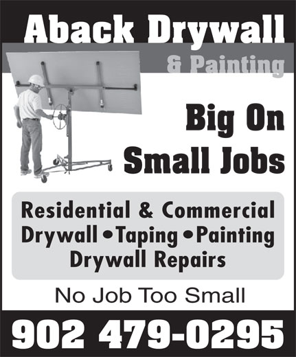 Aback Drywall & Painting (902-479-0295) - Display Ad - Aback Drywall & Painting Big On Small JobsS Residential & Commercial Drywall   Taping   Painting Drywall Repairs No Job Too Small 902 479-0295 Aback Drywall & Painting Big On Small JobsS Residential & Commercial Drywall   Taping   Painting Drywall Repairs No Job Too Small 902 479-0295