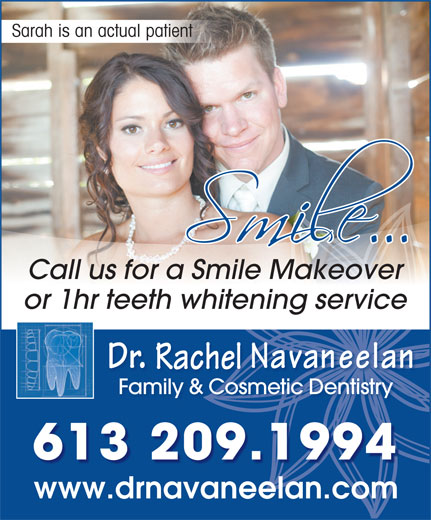 Navaneelan Family And Cosmetic Dentistry Dr (613-933-7528) - Annonce illustrée======= - www.drnavaneelan.comdr el Sarah is an actual patient Call us for a Smile Makeover or 1hr teeth whitening service Rachel Family & Cosmetic DentistryFamily & Cosmet 613 209.1994