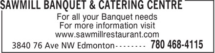 Sawmill Banquet & Catering Centre (780-468-4115) - Display Ad - For all your Banquet needs For more information visit www.sawmillrestaurant.com