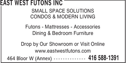 East West Futons Inc (416-588-1391) - Annonce illustrée======= - SMALL SPACE SOLUTIONS CONDOS & MODERN LIVING Futons - Mattresses - Accessories Dining & Bedroom Furniture Drop by Our Showroom or Visit Online www.eastwestfutons.com