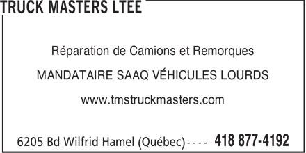 Truck Masters Ltée (418-877-4192) - Annonce illustrée======= - MANDATAIRE SAAQ VÉHICULES LOURDS www.tmstruckmasters.com Réparation de Camions et Remorques