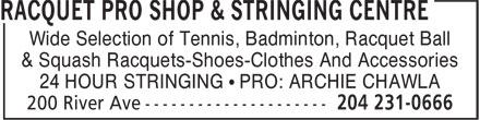 Racquet Pro Shop & Stringing Centre (204-231-0666) - Annonce illustrée======= - Wide Selection of Tennis, Badminton, Racquet Ball & Squash Racquets-Shoes-Clothes And Accessories 24 HOUR STRINGING • PRO: ARCHIE CHAWLA