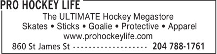 Pro Hockey Life (204-788-1761) - Display Ad - The ULTIMATE Hockey Megastore Skates • Sticks • Goalie • Protective • Apparel www.prohockeylife.com