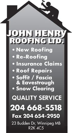 John Henry Roofing Ltd (204-668-5518) - Annonce illustrée======= - JOHNHENRY ROOFING LTD. Soffit / Fascia & Eavestrough Snow Clearing 204 668-5518 Fax 204 654-2950 23 Budden Dr, Winnipeg MB R2K 4C5