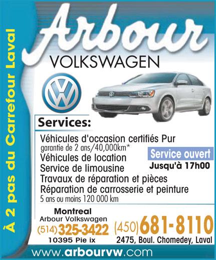 Arbour Volkswagen (450-681-8110) - Annonce illustrée======= - Services:es: Véhicules d'occasion certifiés Pur garantie de 2 ans/40,000km* Service ouvert Véhicules de location Jusqu'à 17h00 Service de limousine Travaux de réparation et pièces Réparation de carrosserie et peinture 5 ans ou moins 120 000 km Montreal Arbour Volkswagen (514) À 2 pas du Carrefour La 325-3422 10395 Pie ix al 2475, Boul. Chomedey, Laval www. arbourvw .com