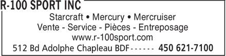 R-100 Sport Inc (450-621-7100) - Annonce illustrée======= - Starcraft • Mercury • Mercruiser Vente - Service - Pièces - Entreposage www.r-100sport.com  Starcraft • Mercury • Mercruiser Vente - Service - Pièces - Entreposage www.r-100sport.com  Starcraft • Mercury • Mercruiser Vente - Service - Pièces - Entreposage www.r-100sport.com  Starcraft • Mercury • Mercruiser Vente - Service - Pièces - Entreposage www.r-100sport.com  Starcraft • Mercury • Mercruiser Vente - Service - Pièces - Entreposage www.r-100sport.com  Starcraft • Mercury • Mercruiser Vente - Service - Pièces - Entreposage www.r-100sport.com  Starcraft • Mercury • Mercruiser Vente - Service - Pièces - Entreposage www.r-100sport.com
