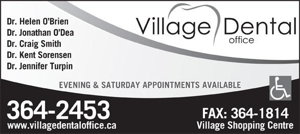 Village Dental Office (709-364-2453) - Display Ad - Dr. Helen O Brien Dr. Jonathan O Dea Dr. Craig Smith Dr. Jennifer Turpin EVENING & SATURDAY APPOINTMENTS AVAILABLE www.villagedentaloffice.ca Village Shopping Centre Dr. Kent Sorensen