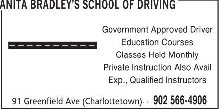 Anita Bradley's School of Driving (902-566-4906) - Display Ad - Exp., Qualified Instructors Government Approved Driver Education Courses Classes Held Monthly Private Instruction Also Avail