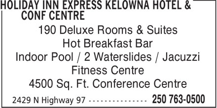 Holiday Inn Express (250-763-0500) - Display Ad - 190 Deluxe Rooms & Suites Hot Breakfast Bar Indoor Pool / 2 Waterslides / Jacuzzi Fitness Centre 4500 Sq. Ft. Conference Centre