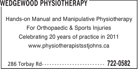 Wedgewood Physiotherapy (709-722-0582) - Annonce illustrée======= - Hands-on Manual and Manipulative Physiotherapy For Orthopaedic & Sports Injuries Celebrating 20 years of practice in 2011 www.physiotherapistsstjohns.ca