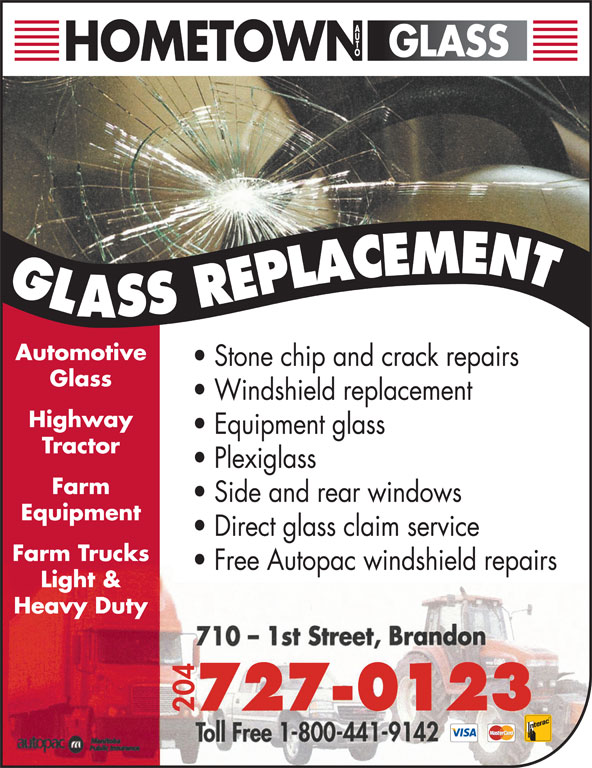 Hometown Auto Glass (204-727-0123) - Display Ad - Stone chip and crack repairs Automotive Glass Windshield replacement Highway Equipment glass Tractor Plexiglass Farm Side and rear windows Equipment Direct glass claim service Farm Trucks Free Autopac windshield repairs Light & Heavy Duty 04 727-0123
