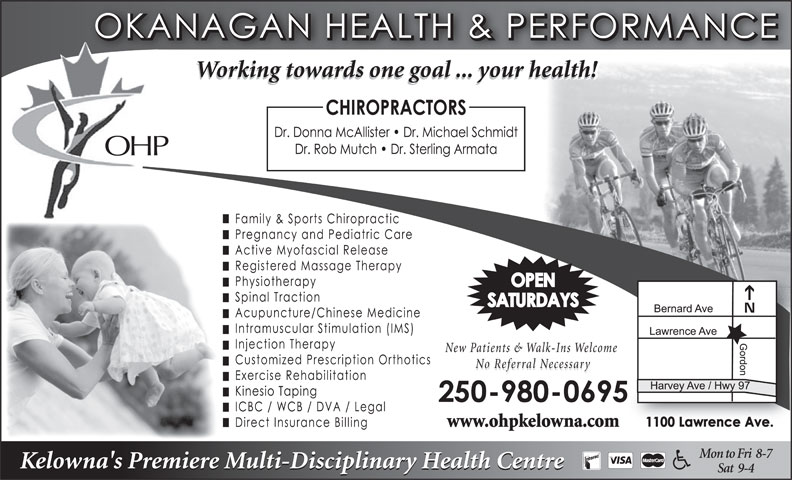 Okanagan Health & Performance (250-860-6295) - Display Ad - Sat  9-4 Kelowna's Premiere Multi-Disciplinary Health Centre Working towards one goal ... your health! OHP New Patients & Walk-Ins Welcome No Referral Necessary www.ohpkelowna.com Mon to Fri  8-7