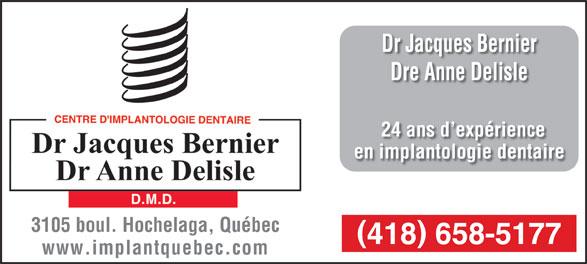 Dr Jacques Bernier (418-658-5177) - Annonce illustrée======= - Dr Jacques Bernier Dre Anne Delisle 24 ans d expériencexp en implantologie dentaire 3105 boul. Hochelaga, Québec 418 658-5177 www.implantquebec.com