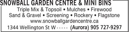 Snowball Garden Centre & Mini Bins (905-727-9297) - Annonce illustrée======= - Triple Mix & Topsoil • Mulches • Firewood Sand & Gravel • Screening • Rockery • Flagstone www.snowballgardencentre.ca