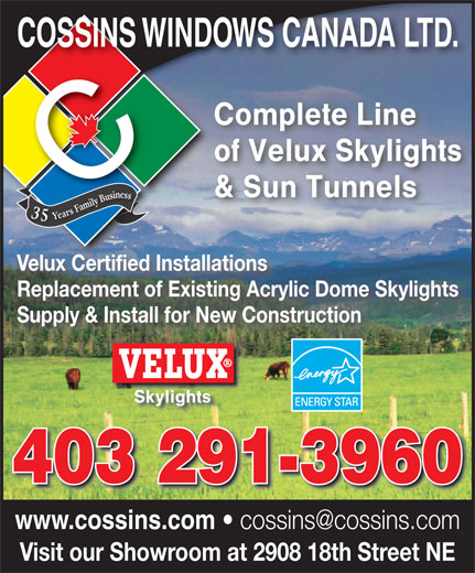 Cossins Windows Ltd (403-291-3960) - Annonce illustrée======= - COSSINS WINDOWS CANADA LTD.COSSINS WINDOWS CANADA LTD. Complete Line of Velux Skylights & Sun Tunnels 35 Years Family Business Velux Certified InstallationsVelux Certified In Replacement of Existing Acrylic Dome Skylights Supply & Install for New Construction Skylights 403 291-3960403 291-3960 www.cossins.com Visit our Showroom at 2908 18th Street NE
