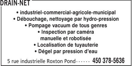 Drain-Net (450-378-5636) - Display Ad - • industriel-commercial-agricole-municipal • Débouchage, nettoyage par hydro-pression • Pompage vacuum de tous genres • Inspection par caméra manuelle et robotisée • Localisation de tuyauterie • Dégel par pression d'eau