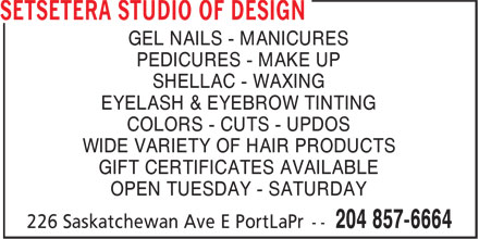 Setsetera Studio of Design (204-857-6664) - Annonce illustrée======= - GEL NAILS - MANICURES PEDICURES - MAKE UP SHELLAC - WAXING EYELASH & EYEBROW TINTING COLORS - CUTS - UPDOS WIDE VARIETY OF HAIR PRODUCTS GIFT CERTIFICATES AVAILABLE OPEN TUESDAY - SATURDAY