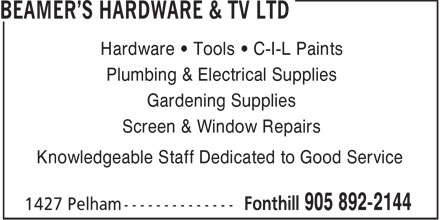 Beamer's Hardware & TV Ltd (905-892-2144) - Annonce illustrée======= - Hardware   Tools   C-I-L Paints Plumbing & Electrical Supplies Gardening Supplies Screen & Window Repairs Knowledgeable Staff Dedicated to Good Service