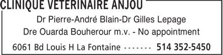 Clinique Vétérinaire Anjou (514-352-5450) - Annonce illustrée======= - Dr Pierre-André Blain-Dr Gilles Lepage Dre Ouarda Bouherour m.v. - No appointment