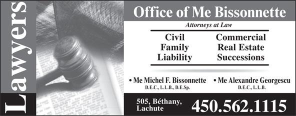 Bissonnette Michel (450-562-1115) - Annonce illustrée======= - Office of Me Bissonnette Attorneys at Law Civil Commercial Family Real Estate Liability Successions Me Alexandre Georgescu Me Michel F. Bissonnette D.E.C., L.L.B. D.E.C., L.L.B., D.E.Sp. awyers 505, Béthany, Lachute 450.562.1115 L