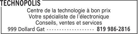 Technopolis (819-986-2816) - Annonce illustrée======= - Votre spécialiste de l'électronique Conseils, ventes et services Centre de la technologie à bon prix