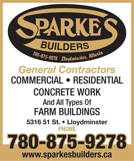 Sparkes Builders (780-875-9278) - Annonce illustrée======= - General Contractors COMMERCIAL   RESIDENTIAL CONCRETE WORK And All Types Of FARM BUILDINGS 5316 51 St.   Lloydminster PHONE 780-875-9278 www.sparkesbuilders.ca  General Contractors COMMERCIAL   RESIDENTIAL CONCRETE WORK And All Types Of FARM BUILDINGS 5316 51 St.   Lloydminster PHONE 780-875-9278 www.sparkesbuilders.ca
