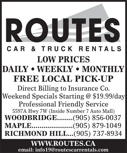 Routes Car & Truck Rentals Inc (905-856-0037) - Annonce illustrée======= - WOODBRIDGE........ (905) 856-0037 MAPLE..................... (905) 879-1049 RICHMOND HILL... (905) 737-8934 WWW.ROUTES.CA LOW PRICES DAILY   WEEKLY   MONTHLY FREE LOCAL PICK-UP Direct Billing to Insurance Co. Professional Friendly Service 5597A Hwy 7W (Inside Number 7 Auto Mall)
