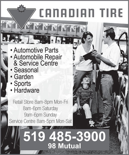 Canadian Tire (519-485-3900) - Display Ad - Retail Store 8am-8pm Mon-Fri 8am-6pm Saturday 9am-6pm Sunday Service Centre 8am-5pm Mon-Sat