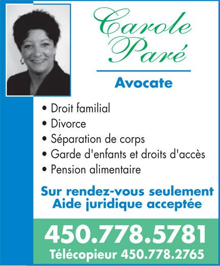 Carole Paré (450-778-5781) - Annonce illustrée======= - Avocate Droit familial Divorce Séparation de corps Garde d'enfants et droits d'accès Pension alimentaire Sur rendez-vous seulement Aide juridique acceptée 450.778.5781 Télécopieur 450.778.2765