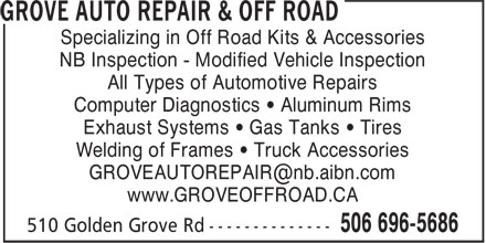 Grove Auto Repair & Off Road (506-696-5686) - Display Ad - www.GROVEOFFROAD.CA NB Inspection - Modified Vehicle Inspection All Types of Automotive Repairs Computer Diagnostics • Aluminum Rims Exhaust Systems • Gas Tanks • Tires Welding of Frames • Truck Accessories Specializing in Off Road Kits & Accessories