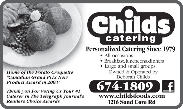 """Childs Foods & Catering Service (506-674-1809) - Display Ad - Home of the Potato Croquette """"Canadian Grand Prix New Product Award in 2003"""" 674-1809 Thank you For Voting Us Your #1 Caterer In The Telegraph Journal s www.childsfoods.com Readers Choice Awards"""