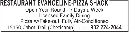 Restaurant Evangeline-Pizza Shack (902-224-2044) - Annonce illustrée======= - Open Year Round - 7 Days a Week Licensed Family Dining Pizza w/Take-out, Fully Air-Conditioned