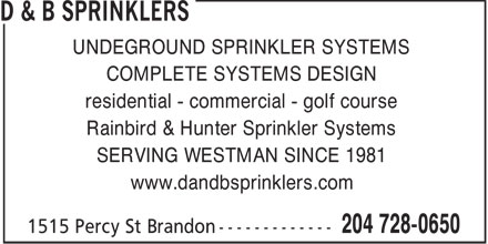 D & B Sprinklers (204-728-0650) - Annonce illustrée======= - UNDEGROUND SPRINKLER SYSTEMS COMPLETE SYSTEMS DESIGN residential - commercial - golf course Rainbird & Hunter Sprinkler Systems SERVING WESTMAN SINCE 1981 www.dandbsprinklers.com