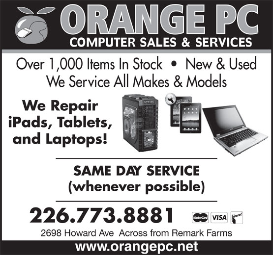 Orange Pc (519-969-0666) - Display Ad - We Service All Makes & Models We Repair iPads, Tablets, and Laptops! SAME DAY SERVICE (whenever possible) 226.773.8881 2698 Howard Ave  Across from Remark Farms www.orangepc.net Over 1,000 Items In Stock     New & Used