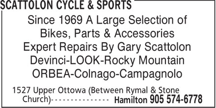 Scattolon Cycle & Sports (905-574-6778) - Display Ad - Since 1969 A Large Selection of Bikes, Parts & Accessories Expert Repairs By Gary Scattolon Devinci-LOOK-Rocky Mountain ORBEA-Colnago-Campagnolo