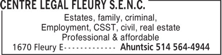 Centre Légal Fleury S.E.N.C. (514-564-4944) - Display Ad - Estates, family, criminal, Employment, CSST, civil, real estate Professional & affordable Employment, CSST, civil, real estate Professional & affordable Estates, family, criminal,
