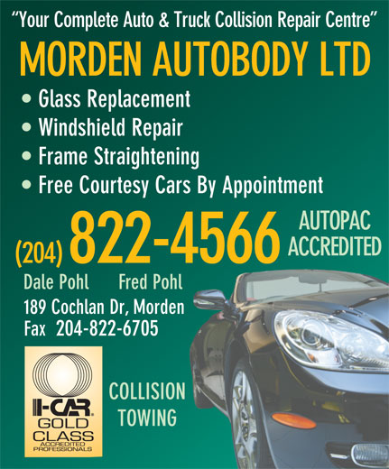 Morden Autobody Ltd (204-822-4566) - Annonce illustrée======= - Your Complete Auto & Truck Collision Repair Centre MORDEN AUTOBODY LTD Glass Replacement Windshield Repair Frame Straightening Free Courtesy Cars By Appointment AUTOPAC ACCREDITED (204) 822-4566 Dale Pohl      Fred Pohl 189 Cochlan Dr, Morden Fax  204-822-6705 COLLISION TOWING
