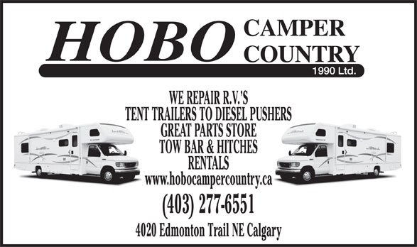 Hobo Camper Country (1990) Ltd (403-277-6551) - Annonce illustrée======= - WE REPAIR R.V. S TENT TRAILERS TO DIESEL PUSHERS GREAT PARTS STORE TOW BAR & HITCHES RENTALS www.hobocampercountry.ca (403) 277-6551 4020 Edmonton Trail NE Calgary