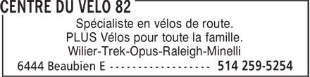 Centre Du Vélo 82 (514-259-5254) - Annonce illustrée======= - Spécialiste en vélos de route. PLUS Vélos pour toute la famille. Wilier-Trek-Opus-Raleigh-Minelli