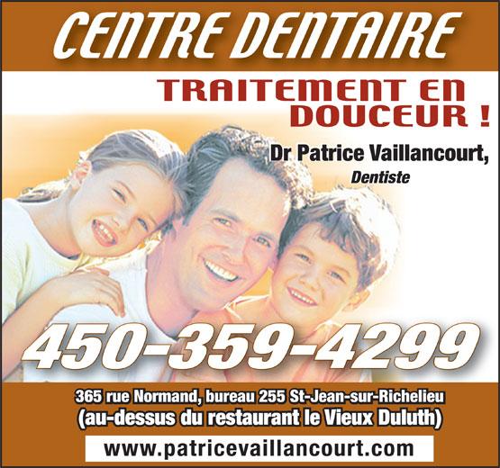 Vaillancourt Patrice Dr (450-359-4299) - Annonce illustrée======= - Dr Patrice Vaillancourt, 450-359-4299 Dentiste 365 rue Normand, bureau 255 St-Jean-sur-Richelieu (au-dessus du restaurant le Vieux Duluth) www.patricevaillancourt.com