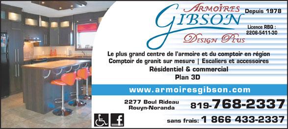 Armoires Gibson (819-768-2337) - Annonce illustrée======= - Depuis 1978 Licence RBQ : 2206-5411-30 Le plus grand centre de l armoire et du comptoir en région Comptoir de granit sur mesure Escaliers et accessoires Résidentiel & commercial Plan 3D www.armoiresgibson.com 2277 Boul Rideau 819-768-2337 Rouyn-Noranda sans frais: 1 866 433-2337