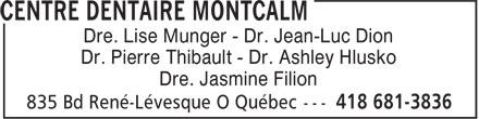 Centre Dentaire Montcalm (418-681-3836) - Annonce illustrée======= - Dre. Lise Munger - Dr. Jean-Luc Dion Dr. Pierre Thibault - Dr. Ashley Hlusko Dre. Jasmine Filion