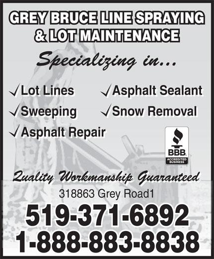 Grey Bruce Line Spraying & Lot Maintnce (519-371-6892) - Display Ad - GREY BRUCE LINE SPRAYING & LOT MAINTENANCE Lot Lines Asphalt Sealant Lot Lines Asphalt Sealant Sweeping Snow Removal Sweeping Snow Removal Asphalt Repair 318863 Grey Road1 519-371-6892 1-888-883-8838