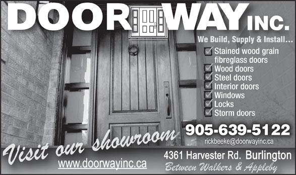 Door Way Inc (905-639-5122) - Annonce illustrée======= - Locks Storm doorsStorm doors 905-639-5122569512 4361 Harvester Rd. Burlington Visit our showroom Between www.doorwayinc.ca Walkers & Applebyen Betwealkers & Apple WAY INC. We Build, Supply & Install... Stained wood grain fibreglass doors Wood doors Steel doors Interior doors Windows