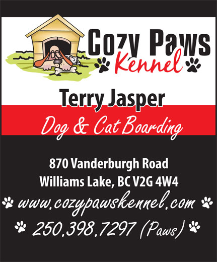Cozy Paws Kennels (250-398-7297) - Annonce illustrée======= - Terry Jasper Dog & Cat Boarding 870 Vanderburgh Road Williams Lake, BC V2G 4W4 www.cozypawskennel.com 250.398.7297 (Paws)